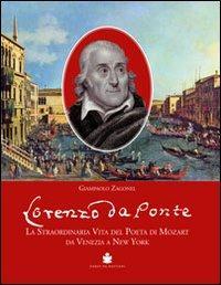 Lorenzo Da Ponte. La straordinaria vita del poeta di Mozart da Venezia a New York.: Zagonel, ...