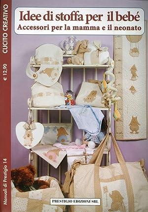 Idee di Stoffa per il Bebè. Accessori per la Mamma e il Neonato. 14 cucito creativo.: aa.vv.