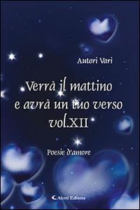 Verrà il Mattino e Avrà un Tuo Verso. Vol. 12.