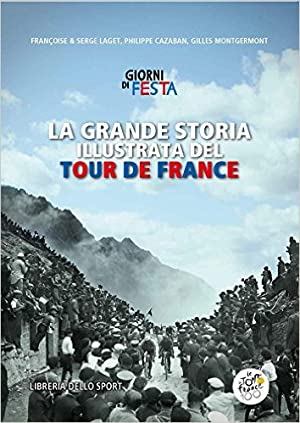 La grande storia illustrata del Tour de France. Libro ufficiale dei primi 100 Tour de France.: ...