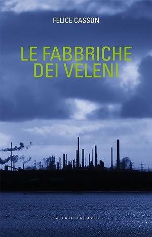 Le fabbriche dei veleni.: Casson, Felice