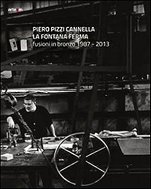 Piero Pizzi Cannella. La Fontana Ferma. Fusioni in Bronzo 1987-2013.