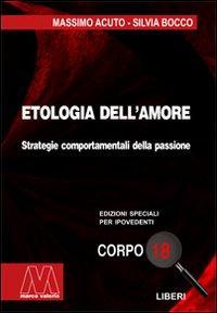 Etologia dell'amore. Strategie comportamentali della passione. Ediz.: Acuto, Massimo Bocco,