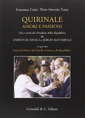 Quirinale, Amori e Passioni. Vizi e Virtù dei Presidenti delle Repubblica Da De Nicola a ...