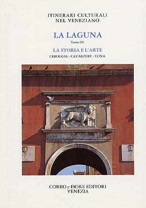 La Laguna. Tomo III°. La Storia e l'Arte. Chioggia - Cavarzere - Cona.