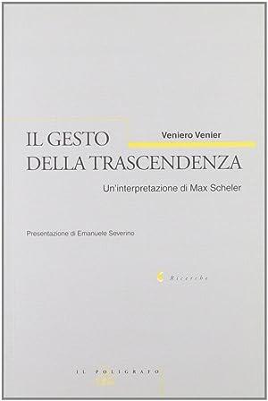 Il gesto della trascendenza. Un'interpretazione di Max Scheler.: Venier, Veniero
