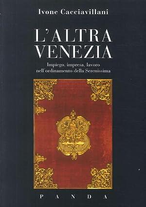 L'altra Venezia. Impiego, impresa, lavoro nell'ordinamento della Serenissima.: ...
