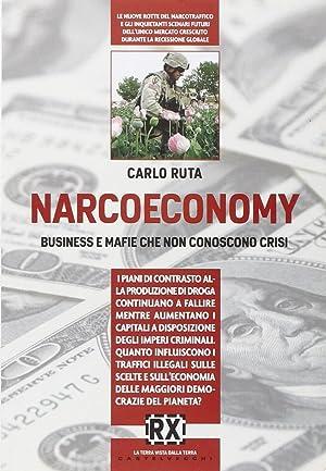 Narcoeconomy. Business e mafie che non conoscono crisi.: Ruta, Carlo
