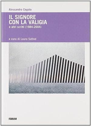 Il signore con la valigia e altri scritti (1984-2004).: Cogolo, Alessandro