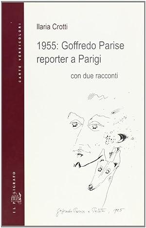 1955: Goffredo Parise reporter a Parigi.: Crotti, Ilaria