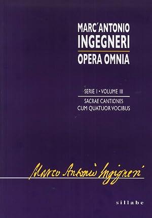 Marc'Antonio Ingegneri. Sacrae Cantiones Cum Quatuor Vocibus. Mottetti a 4 Voci. Opera Omnia. ...