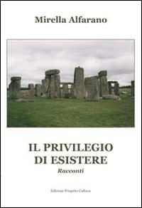 Il privilegio di esistere.: Alfarano, Mirella