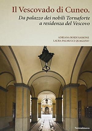 Il vescovado di Cuneo. Da palazzo dei nobili Tornaforte a residenza del vescovo.: Boidi Sassone, ...