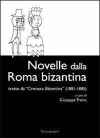 """Novelle dalla Roma bizantina. Tratte da """"Cronaca Bizantina"""" (1881-1885)."""
