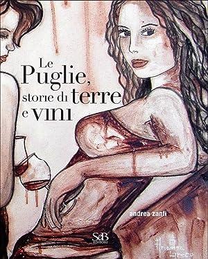 Le Puglie, storie di terre e vini.: Zanfi, Andrea