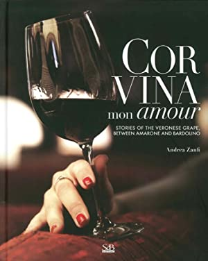 Corvina Mon Amour. Stories of the Veronese Grape, Between Amarone and Bardolino. con DVD.: Zanfi, ...