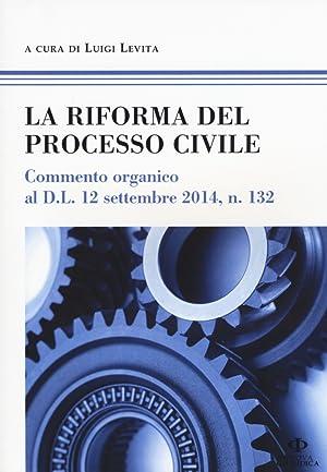 La riforma del processo civile. Commento organico al D.L. 12 settembre 2014, n. 132.