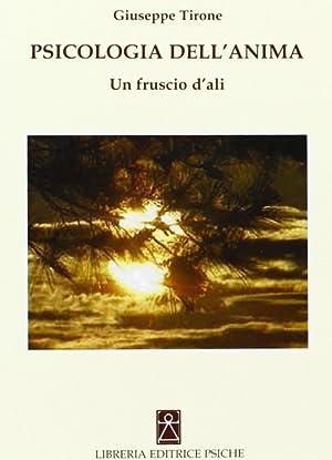 Psicologia dell'anima. Un fruscio d'ali.: Tirone, Giuseppe
