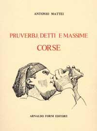 Proverbes, Locutions Et Maximes De la Corse.: Mattei, Antoine