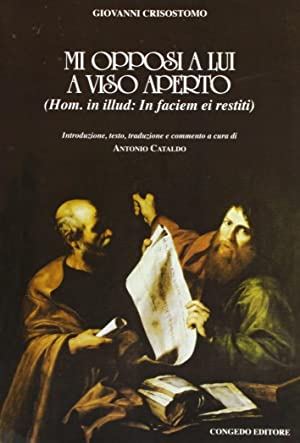 Mi opposi a lui a viso aperto. (Hom. In illud: in faciem ei restiti).: Giovanni Crisostomo (san)