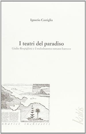 I teatri del paradiso Giulio Rospigliosi e il melodramma barocco romano.: Castiglia, Ignazio