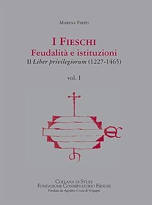 I Fieschi. Feudalità e istituzioni. Il liber privilegiorum (1227-1465). Vol. 1.: Firpo, ...
