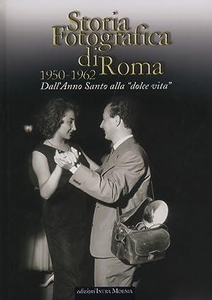 """Storia Fotografica di Roma. 1950-1962. dall'Anno Santo alla """"Dolce Vita""""."""