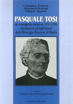 Pasquale Tosi. Un romagnolo sanvitese (1835-1859) missionario ed esploratore dalle montagne ...