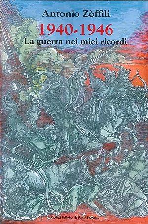 1940-1946. La guerra nei miei ricordi.: Zoffili, Antonio