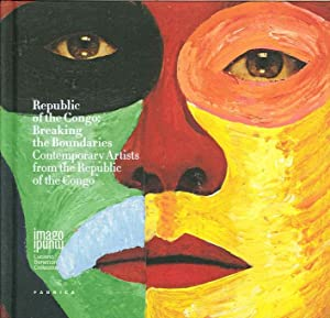 Republic of The Congo. Breaking the Boundaries. Contemporary Artists from the Republic of the Congo...