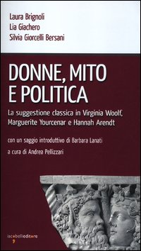 Donne, mito e politica. La suggestione classica in Virginia Woolf, Marguerite Yourcenar e Hannah ...