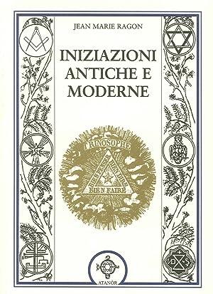 Iniziazioni Antiche e Moderne.: Ragon, Jean-Marie