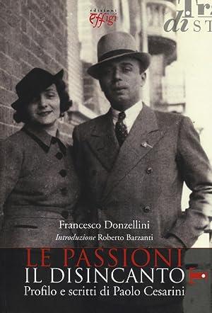 Le passioni, il disincanto. Profilo e scritti di Paolo Cesarini.: Donzellini, Francesco
