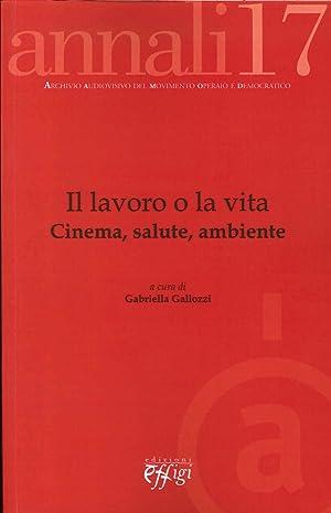 Il lavoro o la vita. Cinema, salute, ambiente.: Gallozzi, Gabriella