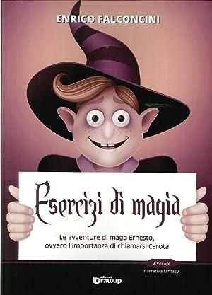 Esercizi di Magia. Le Avventure di Mago Ernesto, Ovvero l'Importanza di Chiamarsi Carota.: ...
