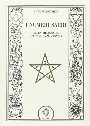 I numeri sacri nella tradizione pitagorica massonica.: Reghini, Arturo