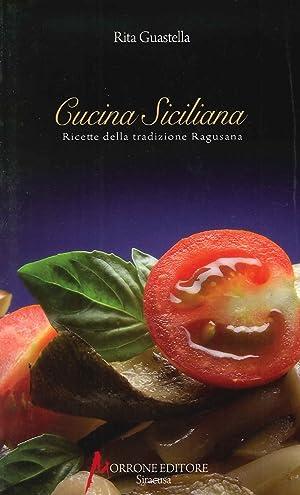 Cucina Siciliana. Ricette della Tradizione Ragusana.: Guastella, Rita