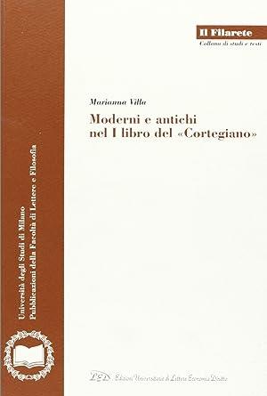 """Moderni e antichi nel I libro del """"Cortegiano"""".: Villa, Marianna"""