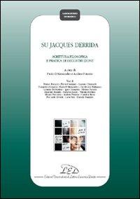Su Jacques Derrida. Scrittura filosofica e pratica de docostruzione.