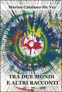 Tra due mondi e altri racconti.: Catalano McVey, Marina