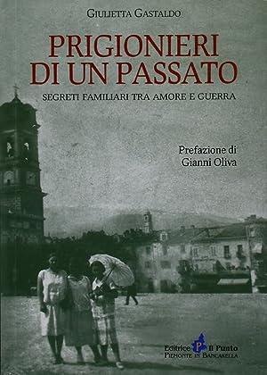 Prigionieri di un passato. Segreti familiari tra amore e guerra.: Gastaldo, Giulietta