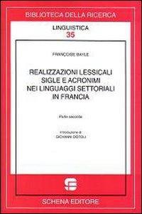 Realizzazioni lessicali sigle e acronimi nei linguaggi settoriali in Francia. Vol. 2.: Bayle, ...