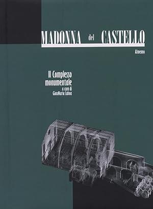 Madonna del Castello. Volume 2. Il Complesso Monumentale.