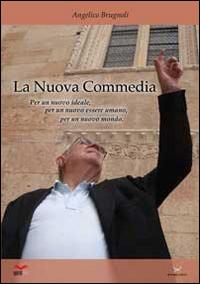 La nuova commedia. Per un nuovo ideale, per un nuovo essere umano, per un nuovo mondo.: Brugnoli, ...