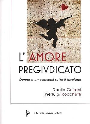 L'amore pregiudicato. Donne e omosessuali sotto il fascismo.: Ceirani, Danilo Rocchetti, ...