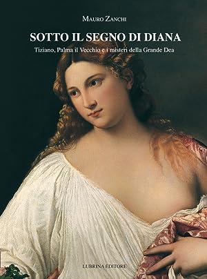 Sotto il segno di Diana. Tiziano, Palma: Zanchi Mauro