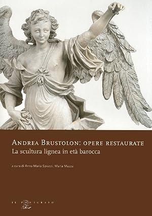 Andrea Brustolon. Opere restaurate. La scultura lignea in età barocca.
