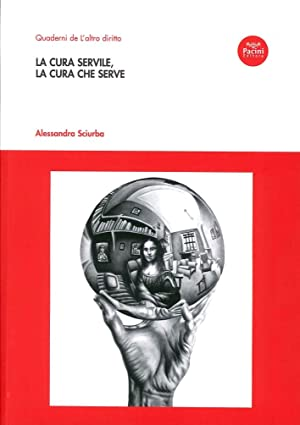 La Cura Servile, la Cura che Serve.: Sciurba, Alessandra