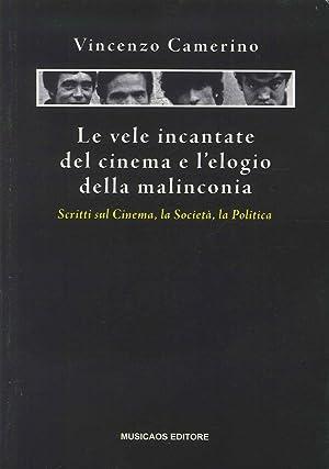 Le Vele Incantate del Cinema e l'Elogio delle Malinconia. Scritti sul Cinema, la Societ&agrave...