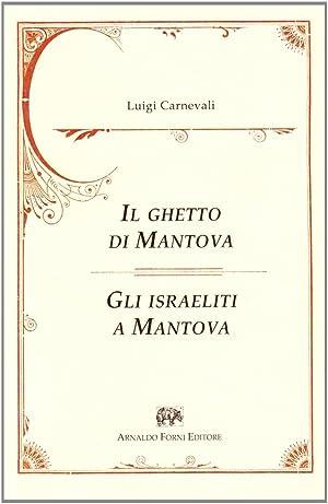 Il Ghetto di Mantova (Mantova, 1884)gli Israeliti a Mantova (Mantova, 1878).: Carnevali, Luigi